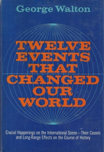 Twelve Events That Changed Our World.: Walton, George.