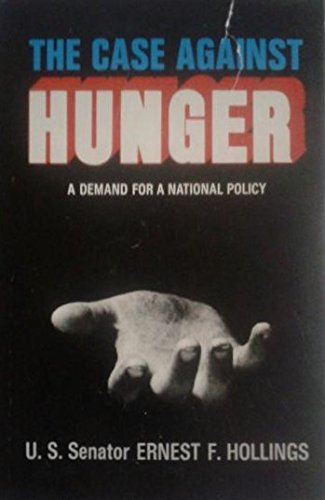 The Case Against Hunger. A Demand for a National Policy.: Hollings, Senator Ernest Fritz