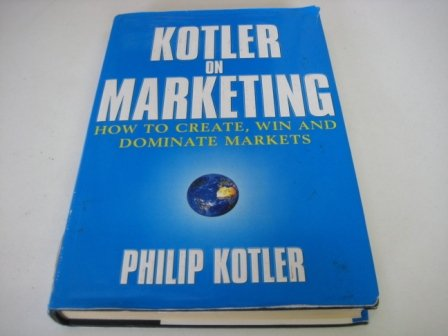 9780402860389: Kotler on Marketing: How to Create, Win and Dominate Markets