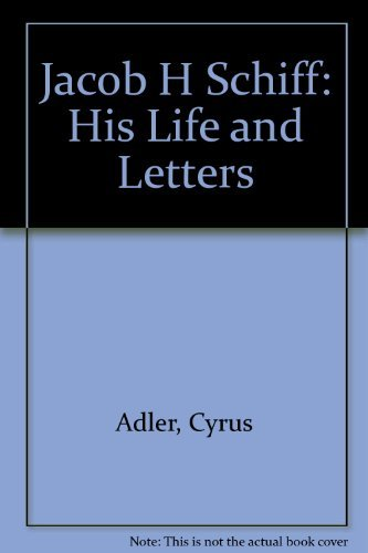 Jacob H. Schiff: His Life and Letters: Cyrus Adler