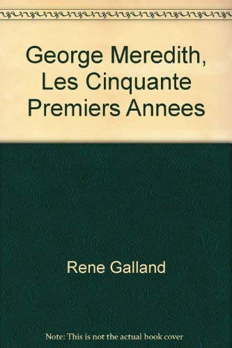9780403009725: George Meredith, Les Cinquante Premiers Annees
