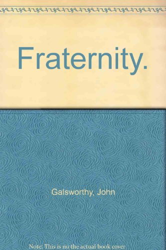 Fraternity. (His The works of John Galsworthy.: Galsworthy, John