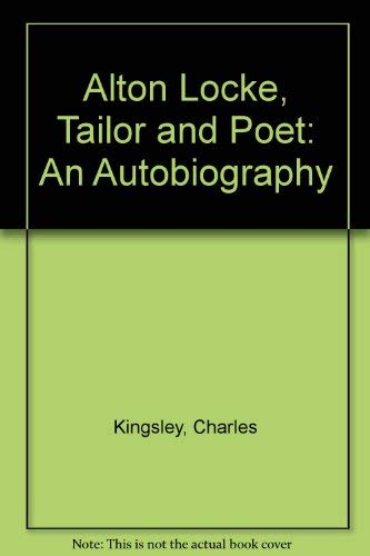 Alton Locke, Tailor and Poet: An Autobiography [Dec 01, 1971] Kingsley, Charles: Kingsley, Charles