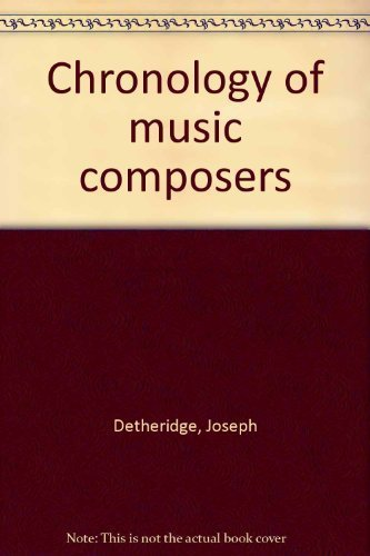 Chronology of Music Composers, Vol. I and II (Two-volume Set): Detheridge, Joseph