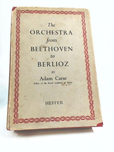 9780403015214: The Orchestra from Beethoven to Berlioz: A History of the Orchestra in the First Half of the 19th Century, and the Development of Orchestral Baton C