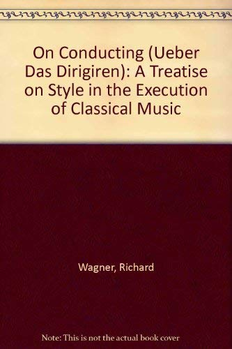 9780403017140: On Conducting: A Treatise on Style in the Execution of Classical Music (English and German Edition)