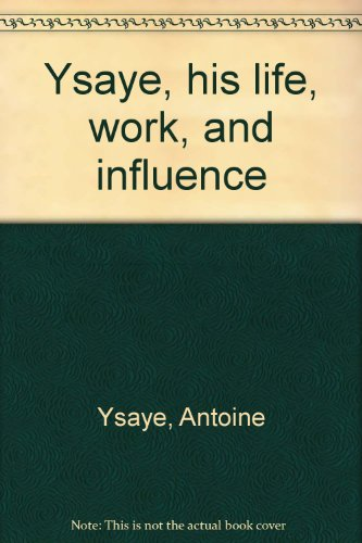 9780403017232: Ysaye, his life, work, and influence