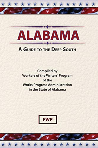 Alabama: A Guide to the Deep South (American Guide Series): Federal Writers Project