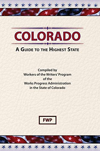 Colorado: A Guide to the Highest State (American Guide Series): Federal Writers' Project