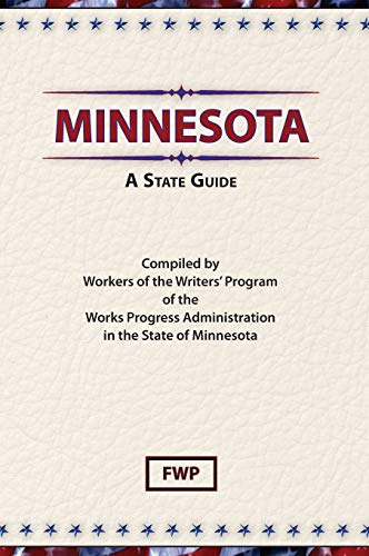 Minnesota: A State Guide (American Guide): Federal Writers Project