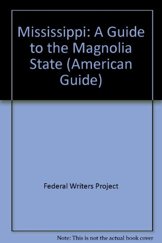 Mississippi: A Guide to the Magnolia State (American Guide): Federal Writers Project