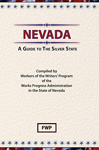 Nevada: A Guide to the Silver State (American Guide): Federal Writers Project