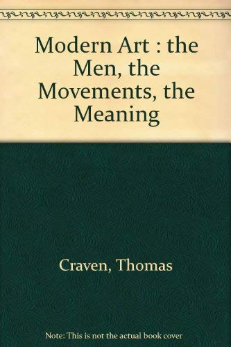 Modern Art: The Men, the Movements, the: Craven, Thomas