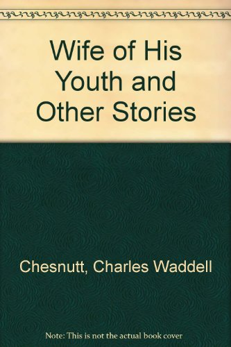 Wife of His Youth and Other Stories (0403073901) by Charles Waddell Chesnutt