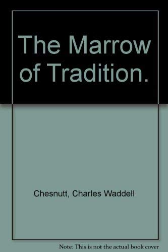 The Marrow of Tradition.: Chesnutt, Charles Waddell