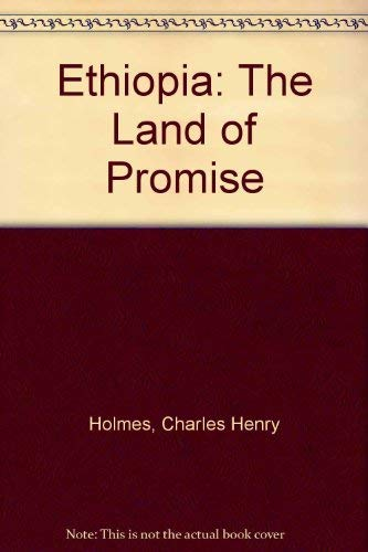Ethiopia: The Land of Promise: Holmes, Charles Henry