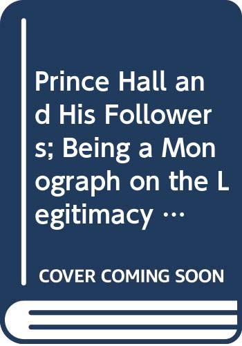 Prince Hall and His Followers; Being a: Crawford, George Williamson