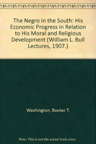 9780404002190: The Negro in the South: His Economic Progress in Relation to His Moral and Religious Development (William L. Bull Lectures, 1907.)