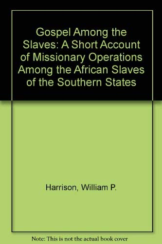 Gospel Among the Slaves: A Short Account of Missionary Operations Among the African Slaves of the ...