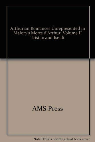 Arthurian Romances Unrepresented in Malory's Morte d'Arthur: AMS PRESS