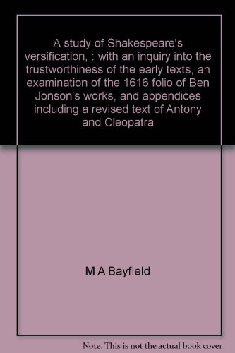 A study of Shakespeare's versification, : with an inquiry into the trustworthiness of the ...