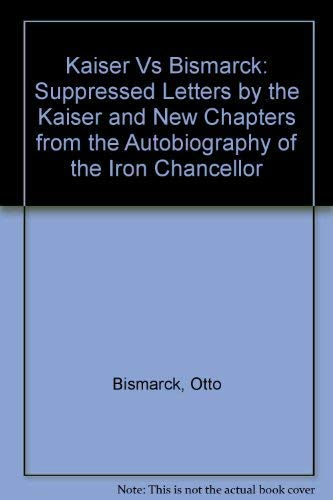 Kaiser Vs Bismarck: Suppressed Letters by the: Bismarck, Otto, Vow