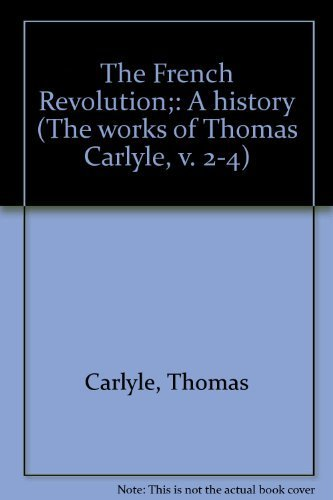 The French Revolution;: A history (The works: Carlyle, Thomas