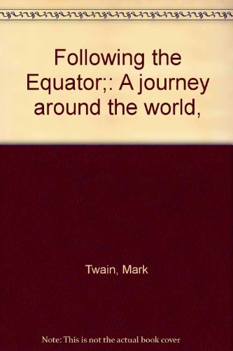 Following the Equator: A Journey Around the: Twain, Mark