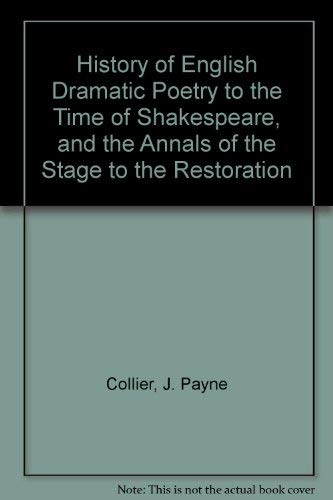 History of English Dramatic Poetry to the Time of Shakespeare: and the Annals of the Stage to the...