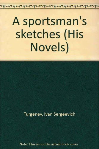A sportsman's sketches (His Novels) (0404019080) by Turgenev, Ivan Sergeevich