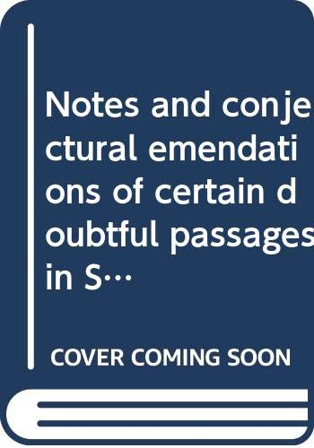Notes and conjectural emendations of certain doubtful: Daniel, P. A