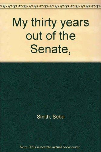 My thirty years out of the Senate,: Smith, Seba