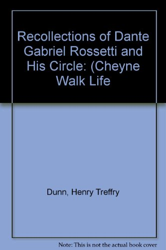 Recollections of Dante Gabriel Rossetti and His Circle: (Cheyne Walk Life: Dunn, Henry Treffry