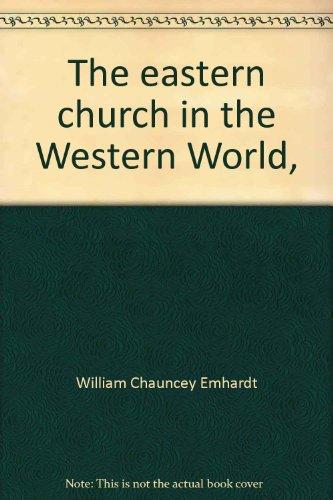 The eastern church in the Western World,: Emhardt, William Chauncey