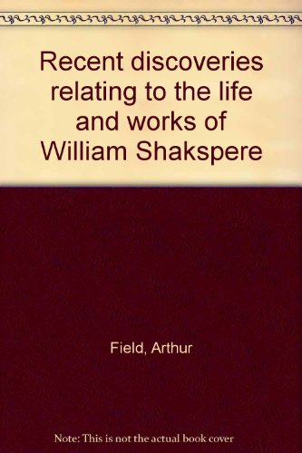 Recent Discoveries Relating to the Life and Works of William Shakspere (Shakespeare)