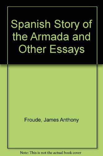 Spanish Story of the Armada and Other: Froude, James Anthony