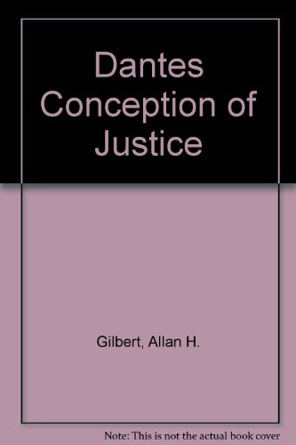 Dantes Conception of Justice: Gilbert, Allan H.