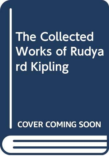 The Collected Works of Rudyard Kipling: The: Kipling, Rudyard.