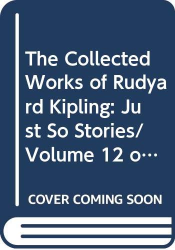 9780404037529: The Collected Works of Rudyard Kipling: Just So Stories/Volume 12 of a 28 Volume Set Isbn 0404037402