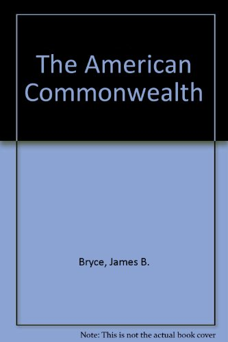 The American Commonwealth: Bryce, James B.