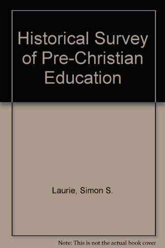 Historical survey of pre-christian education.: LAURIE, S.