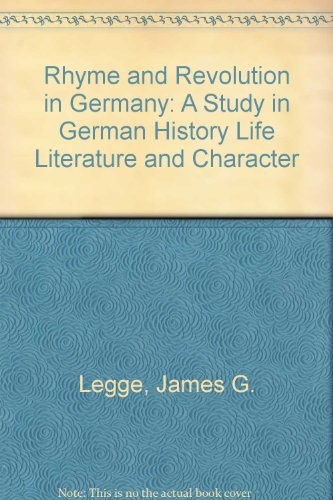 Rhyme and Revolution in Germany: A Study in German History Life Literature and Character: Legge, ...