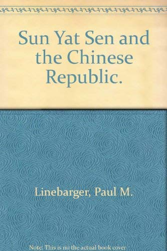 Sun Yat Sen and the Chinese Republic.: Linebarger, Paul M.