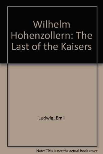 Wilhelm Hohenzollern: The Last of the Kaisers: LUDWIG, Emil