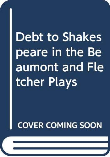 9780404041342: Debt to Shakespeare in the Beaumont and Fletcher Plays