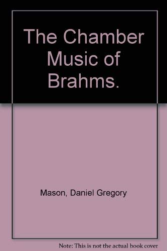 The Chamber Music of Brahms.: Mason, Daniel Gregory