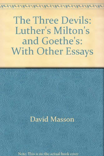 The Three Devils, Luther's, Milton's, and Goethe's: With Other Essays: Masson, David