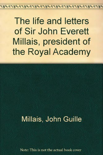 The Life and Letters of Sir John Everett Milais,President of the Royal Academy, by His Son. With ...