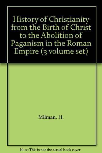 History of Christianity from the Birth of: Milman, H.