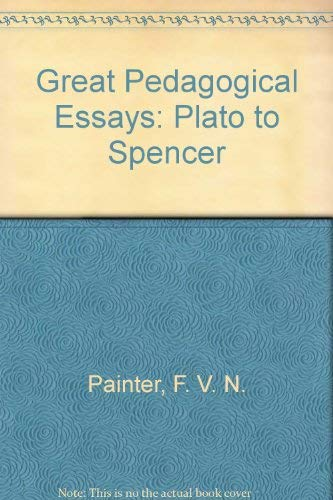 Great Pedagogical Essays: Plato to Spencer: F. V. N.
